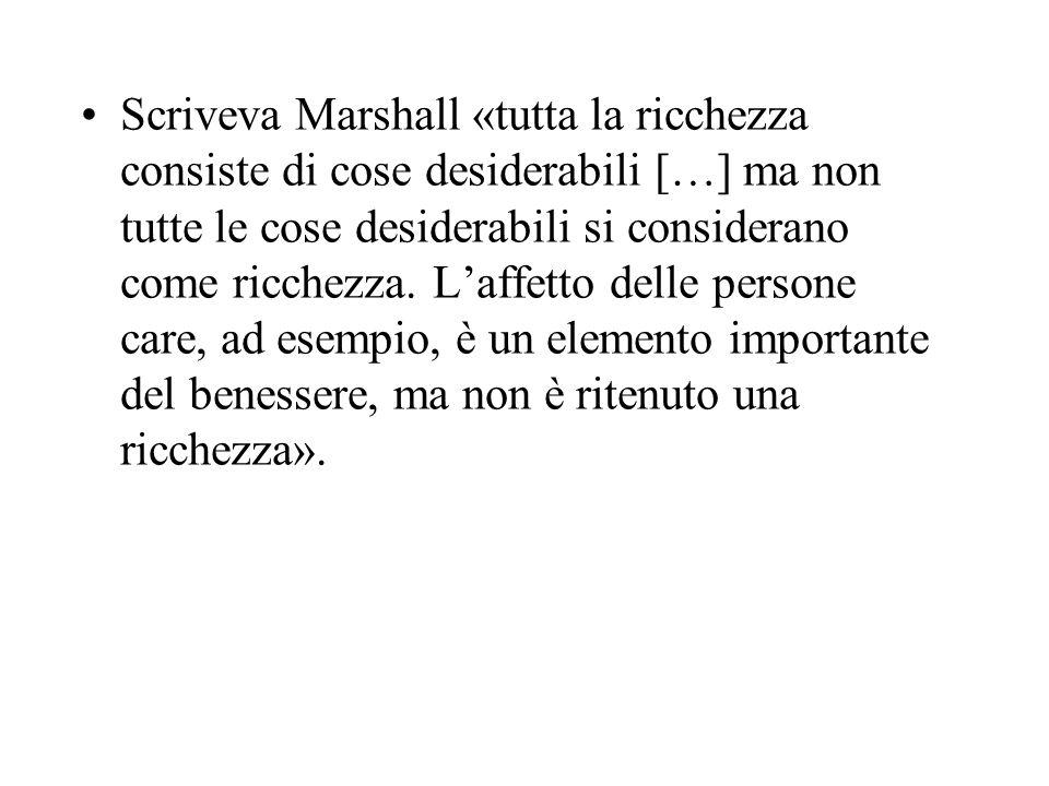 Scriveva Marshall «tutta la ricchezza consiste di cose desiderabili […] ma non tutte le cose desiderabili si considerano come ricchezza.
